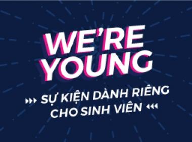 WE'RE YOUNG - Sự kiện dành riêng cho Sinh Viên